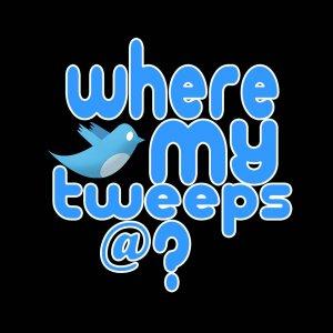 Where my tweeps at?
